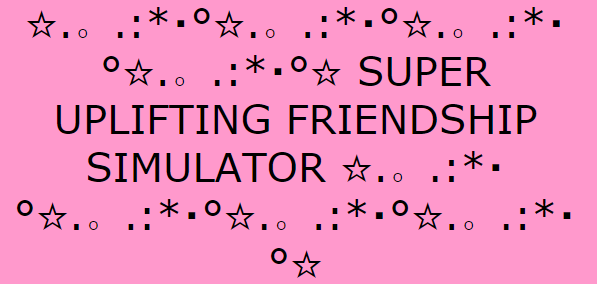 Superupliftingfriendshipsimulator